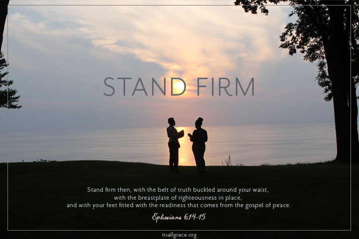 STAND FIRM: Ephesians 6:14-15