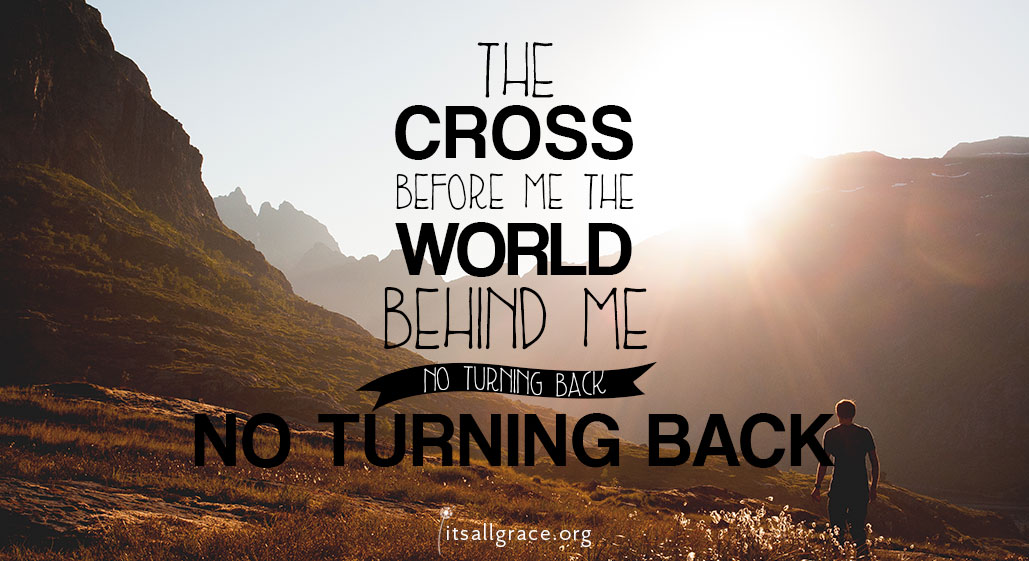 The Cross before me, the world behind me. No Turning Back