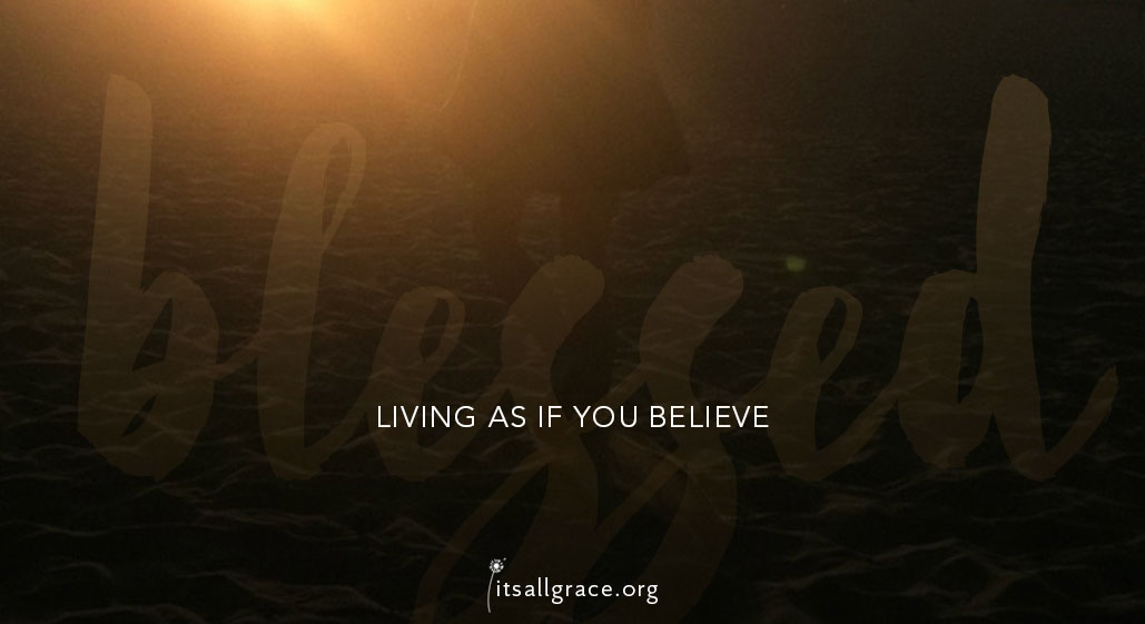 living as if you believe