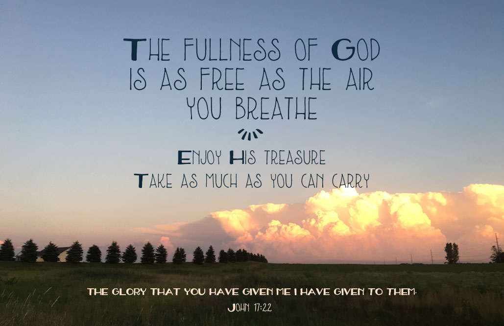 The fullness of God is as free as the air you breathe. (John 17:22)
